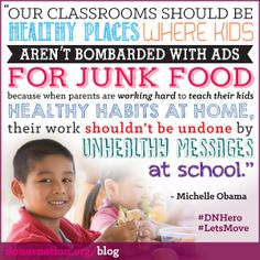 First lady Michelle Obama recently championed new rules on junk food advertising in schools with an aim to combat childhood obesity nationwide. The new rules – which also allow more students to access free healthy school lunches, limit caloric, fatty, sugary and sodium-laden vending machine items, and establish national school wellness policies – are slated to be put into effect starting in the next school year. #health #quotes #schools #MichelleObama #FirstLady #LetsMove #DNHero