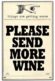 Free Printable - Things are getting worse, Please send more wine