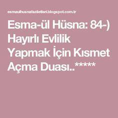 Esma-ül Hüsna: 84-) Hayırlı Evlilik Yapmak İçin Kısmet Açma Duası..***** Tintin, Islam, Quotes, Prayer, Dating, Tumbling Quotes, Quotations, True Words
