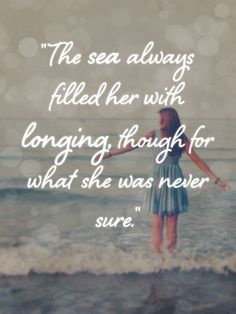 The sea always filled her with longing, though for what she was never sure.