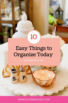 Sharing 10 Easy things to organize today to stay organized regularly.