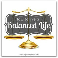 How to live a balanced life - The easy way to keep a check on it! « Organise My House