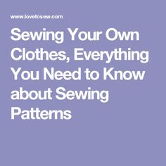 Sewing Your Own Clothes, Everything You Need to Know about Sewing Patterns