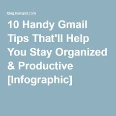 10 Handy Gmail Tips That'll Help You Stay Organized & Productive [Infographic]