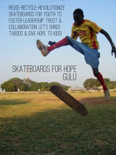 SKATEBOARDS FOR HOPE is a movement to foster leadership, trust and collaboration for youth living in poverty. Gulu is a town made up of dispersed orphans from the war in #Uganda - How can you help? #donate your used boards and gear and or help us deliver them. www.skateboardsforhope.com