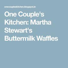 One Couple's Kitchen: Martha Stewart's Buttermilk Waffles