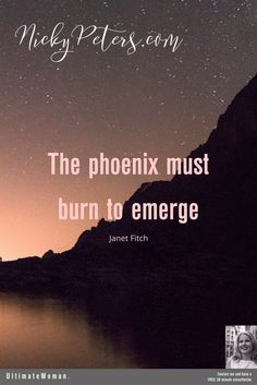 'The phoenix must burn to emerge', how do these words resonate with you?