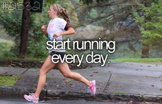 start running everyday (at least in the nicer months) lol