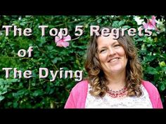 The Top 5 Regrets of The Dying -  Bronnie Ware
