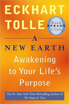 """A New Earth by Eckhart Tolle ~""""When you don't cover up the world with words and labels, a sense of the miraculous returns to your life"""""""