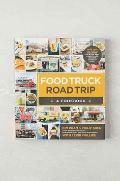 Food Truck Road Trip - A Cookbook By Kim Pham, Philip Shen &Terri Phillips - Urban Outfitters - $21.99 (Jan 30/15)