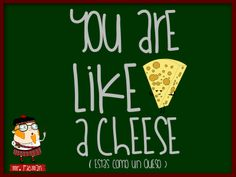 Aprende inglés con el profesor Mr. Picman: You are like a cheese (Estás como un queso)