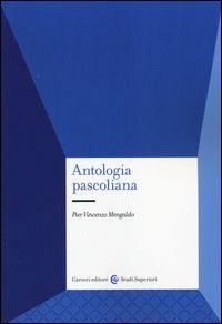 Antologia pascoliana / [a cura di] Pier Vincezo Mengaldo - Roma : Carocci, 2014