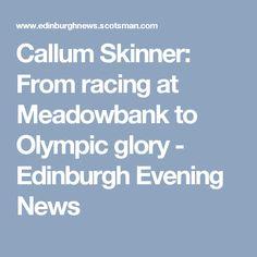 Callum Skinner: From racing at Meadowbank to Olympic glory - Edinburgh Evening News Gold Medal Winners, Olympic Gold Medals, Determination, Edinburgh, Olympics, Racing, News, Running