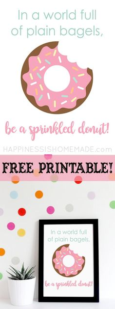 """In a World Full of Plain Bagels, Be a Sprinkled Donut!"" printable quote, plus ""Donut Worry, Be Happy!"" too! Practically free home decor for your child's bedroom, nursery, playroom, and more! via @hiHomemadeBlog"