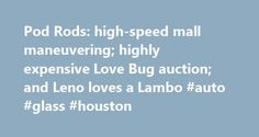Pod Rods: high-speed mall maneuvering; highly expensive Love Bug auction; and Leno loves a Lambo #auto #glass #houston http://australia.remmont.com/pod-rods-high-speed-mall-maneuvering-highly-expensive-love-bug-auction-and-leno-loves-a-lambo-auto-glass-houston/  #insurance auto auction # Pod Rods: high-speed mall maneuvering; highly expensive Love Bug auction; and Leno loves a Lambo This Thanksgiving weekend Pod Rods gives thanks to those who hit the mall in smokin' Nissan Zs; buy a piece of…