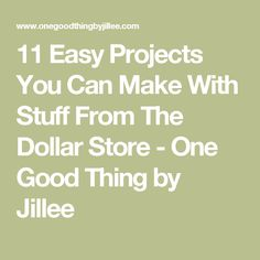 11 Easy Projects You Can Make With Stuff From The Dollar Store - One Good Thing by Jillee