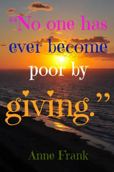 """""""No one has ever become poor by giving."""" Anne Frank Quote! CLICK Here  to read 15 Biblical Reasons For Giving! #giving #bible #poor #helping"""