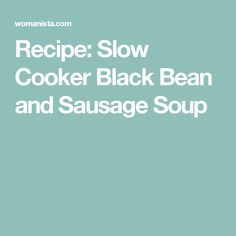 Recipe: Slow Cooker Black Bean and Sausage Soup