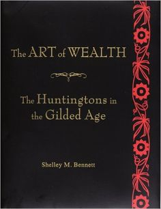 Amazon.com: The Art of Wealth: The Huntingtons in the Gilded Age (9780873282536): Shelley M. Bennett: Books