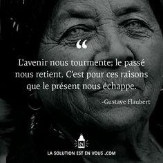 L'avenir nous tourmente : le passé nous retient. C'est pour ces raisons que le présent nous échappe. #Gustave #Flaubert #Passé #Présent #Futur