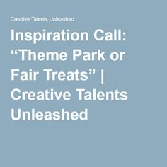 "Inspiration Call: ""Theme Park or Fair Treats"" | Creative Talents Unleashed"