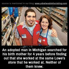 """unbelievable-facts: """" an adopted man in Michigan searched for his birth mother for 4 years before finding out that she worked at the same Lowe's store that he worked at. Neither of them knew. Unbelievable Facts, Amazing Facts, Interesting Facts In Hindi, Time News, Did You Know Facts, Birth Mother, Weird And Wonderful, Coincidences, Time Travel"""