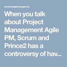 When you talk about Project Management Agile PM, Scrum and Prince2 has a controversy of having their individuality and are having their own choices. Check out all three of them and compare which serve better for you.