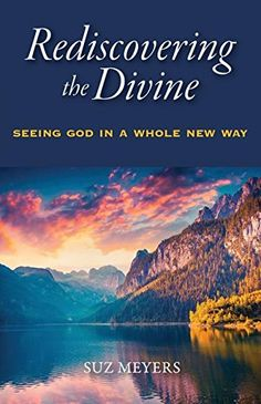 Rediscovering the Divine: Seeing God in a Whole New Way b...