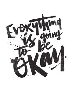 EVERYTHING IS GOING TO BE OKAY by Matthew Taylor Wilson inspirational quote word art print motivational poster black white motivationmonday minimalist shabby chic fashion inspo typographic wall decor