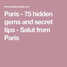 Paris - 75 hidden gems and secret tips - Salut from Paris