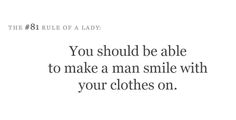 You should be able to make a man smile with your clothes on. #quotes #man #smile