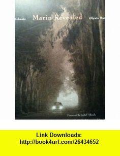 Marin Revealed (9780972145206) Bev Schneir, Glynis Mariani, Michael Kenna, Isabel Allende, Deirdre Sharett , ISBN-10: 0972145206  , ISBN-13: 978-0972145206 ,  , tutorials , pdf , ebook , torrent , downloads , rapidshare , filesonic , hotfile , megaupload , fileserve