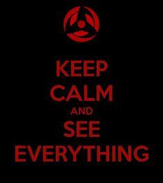Keep calm and see everything [sharingan]
