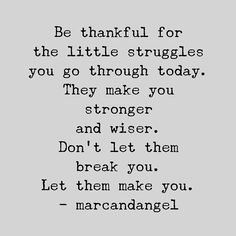 And remember, just because you're struggling doesn't mean you're failing. Every great success requires some type of worthy struggle to get there. - read: http://www.marcandangel.com/2015/06/28/7-little-habits-that-stole-your-happiness-yesterday/