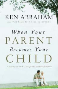 Dementia Books: When Your Parent Becomes Your Child: A Journey of Faith Through My Mother's Dementia. At first, Ken Abraham wrote off his mother's changes in behavior as quirks that just come with old age. There was memory loss, physical decline, hygiene issues, paranoia, and uncharacteristic attitudes. He soon realized that dementia had changed her life—and his familiy's—forever.