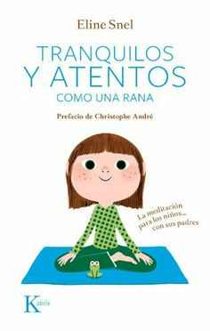 tranquilos y atentos como una rana eline snel 9788499882420 Christophe André, Mindfulness For Kids, Brain Gym, Relaxing Yoga, Yoga For Kids, Kids Education, Classroom Management, Kids And Parenting, Kids Learning