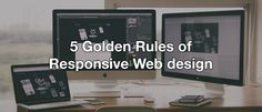 5 golden rules of responsive web design
