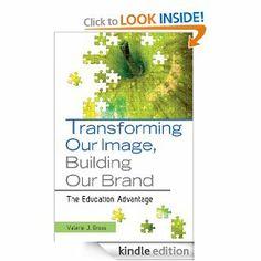 Amazon.com: Transforming Our Image, Building Our Brand: The Education Advantage eBook: Valerie J. Gross: Books