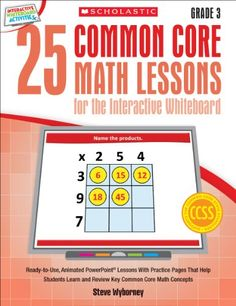 25 Common Core Math Lessons for the Interactive Whiteboard: Grade 3: Ready-to-Use, Animated PowerPoint Lessons With Practice Pages That Help Students Learn and Review Key Common Core Math Concepts by Steve Wyborney http://www.amazon.com/dp/0545486181/ref=cm_sw_r_pi_dp_zPrUub0CT91RC