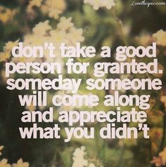 Dont Take People For Granted people appreciate quote quotes love quotes life quotes love quote life quote