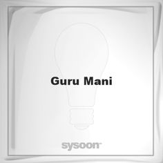Guru Mani: Page about Guru Mani #member #website #sysoon #about