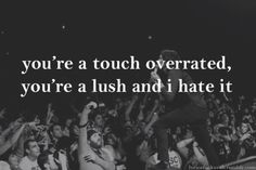 taking back sunday you're so last summer...go ahead and look up the word lush now ;)
