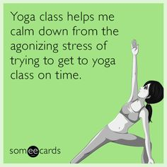 Free and Funny Cry For Help Ecard: Yoga class helps me calm down from the agonizing stress of trying to get to yoga class on time. Create and send your own custom Cry For Help ecard. My Yoga, Yoga Flow, Yoga Meditation, Bikram Yoga, Yoga Art, Yoga Jokes, Yoga Humor, Yoga Puns, Yoga Meme