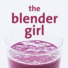 Healthy Smoothie Recipes from The Blender Girl
