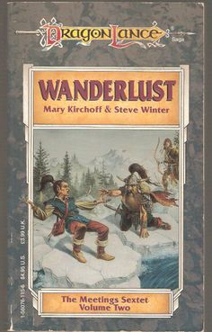 Wanderlust.by Mary Kirchoff & Steve Winter. Dragon Lance, The Meetings Sextet. Volume Two.