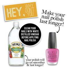 how to make your nail polish last longer.  Apply white vinegar via cottonball to your clean, dry, unpolished nails.  Let dry completely.  Polish as usual!