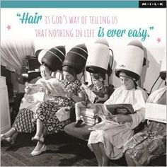 Hair is God s way of telling us that nothing in life is ever easy (M.I.L.K.) (NIEUW)