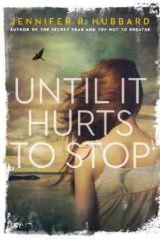 Until It Hurts to Stop: Jennifer Hubbard: 9780670785209: Amazon.com: Books 9.12.13