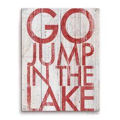 Kitchen Art Found it at Wayfair - Go Jump In The Lake Textual Art